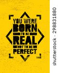 you were born to be real  not... | Shutterstock .eps vector #298831880