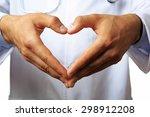 doctor's hands making heart... | Shutterstock . vector #298912208