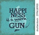 happiness is a warm gun  ... | Shutterstock .eps vector #299618900