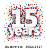 fifteen  years paper sign over... | Shutterstock .eps vector #300315614