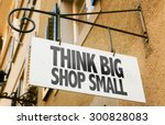 think big shop small sign in a... | Shutterstock . vector #300828083