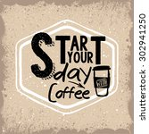 start your day with coffee  ... | Shutterstock .eps vector #302941250