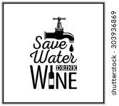 save water  drink wine   quote... | Shutterstock .eps vector #303936869