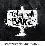 poster cake lettering today i... | Shutterstock .eps vector #304893680