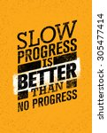 slow progress is better than no ... | Shutterstock .eps vector #305477414