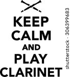 keep calm and play clarinet | Shutterstock .eps vector #306399683