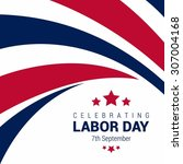 happy labor day  september 7th  ... | Shutterstock .eps vector #307004168