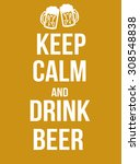 keep calm and drink beer poster ... | Shutterstock .eps vector #308548838
