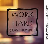 work hard stay humble concept | Shutterstock . vector #308738894