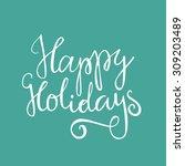 happy holidays   unique... | Shutterstock .eps vector #309203489