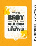 your body is a reflection of... | Shutterstock .eps vector #309294893