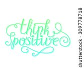 think positive lettering card... | Shutterstock .eps vector #309778718