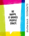be happy  it drives people... | Shutterstock .eps vector #310360673