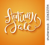 hand made lettering autumn sale.... | Shutterstock .eps vector #310632554