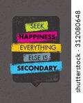 seek happiness. everything else ... | Shutterstock .eps vector #312080648