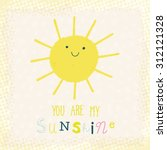 you are my sunshine cute... | Shutterstock .eps vector #312121328