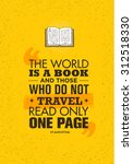 The World Is A Book And Those...