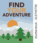 find your adventure mountain... | Shutterstock .eps vector #313745750