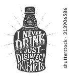 i never drink. i just disinfect ... | Shutterstock .eps vector #313906586