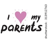 i love my parents   Shutterstock .eps vector #313912763