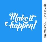 make it happen  hand lettering...   Shutterstock .eps vector #314111930