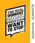 the real workout begins when... | Shutterstock .eps vector #314409278