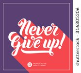never give up  hand lettering... | Shutterstock .eps vector #316305206