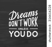dreams don't work unless you do ... | Shutterstock .eps vector #316616228