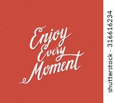 enjoy every moment vintage... | Shutterstock .eps vector #316616234