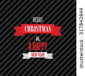 merry christmas and a happy new ...   Shutterstock .eps vector #317842844