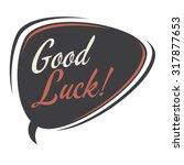 good luck retro speech bubble | Shutterstock .eps vector #317877653