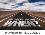 if not now when  written on... | Shutterstock . vector #317920379