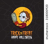 halloween trick or treat killer ... | Shutterstock .eps vector #318000920