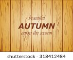 wooden background autumn season ... | Shutterstock .eps vector #318412484