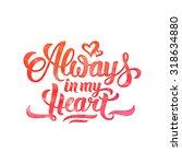 watercolor 'always in my heart' ... | Shutterstock .eps vector #318634880