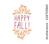 happy fall. hand sketched... | Shutterstock .eps vector #318705860