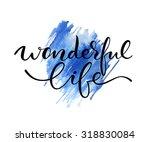 wonderful life lettering. hand... | Shutterstock .eps vector #318830084
