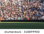 blurred crowd of spectators on... | Shutterstock . vector #318899900