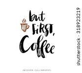 but first  coffee. modern brush ... | Shutterstock .eps vector #318923219