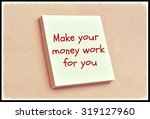 text make your money work for...   Shutterstock . vector #319127960
