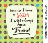 because i have a sister  i will ... | Shutterstock .eps vector #319552034