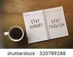 Small photo of Inspirational motivating quote. Stay hunger, stay foolish.
