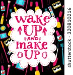 wake up and make up   fun... | Shutterstock .eps vector #320810216