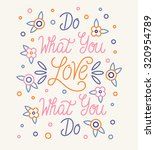 do what you love what you do.... | Shutterstock .eps vector #320954789