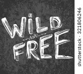 """wild and free""   typographic... 