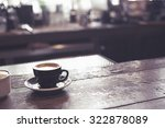 a cup of espresso coffee on bar ... | Shutterstock . vector #322878089