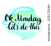 ok monday  let's do this.... | Shutterstock .eps vector #323170184