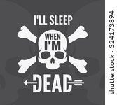 i all sleep when i am dead  ... | Shutterstock .eps vector #324173894