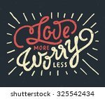 'love more worry less'... | Shutterstock .eps vector #325542434