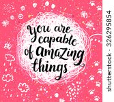 you are capable of amazing... | Shutterstock .eps vector #326295854